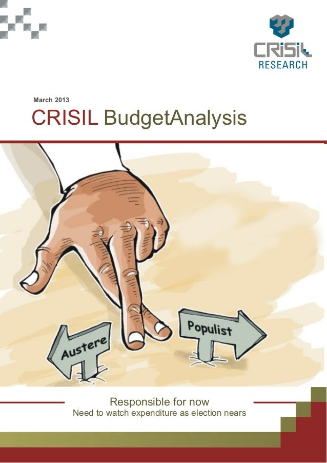 March 2013CRISIL BudgetAnalysis                      Responsible for now             Need to watch expenditure as election...