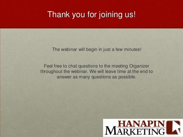 Thank you for joining us!     The webinar will begin in just a few minutes!  Feel free to chat questions to the meeting Or...