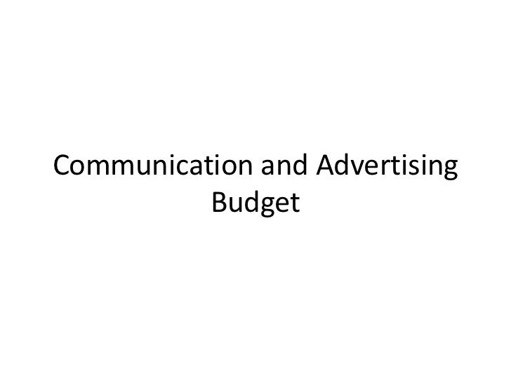 Communication and Advertising          Budget