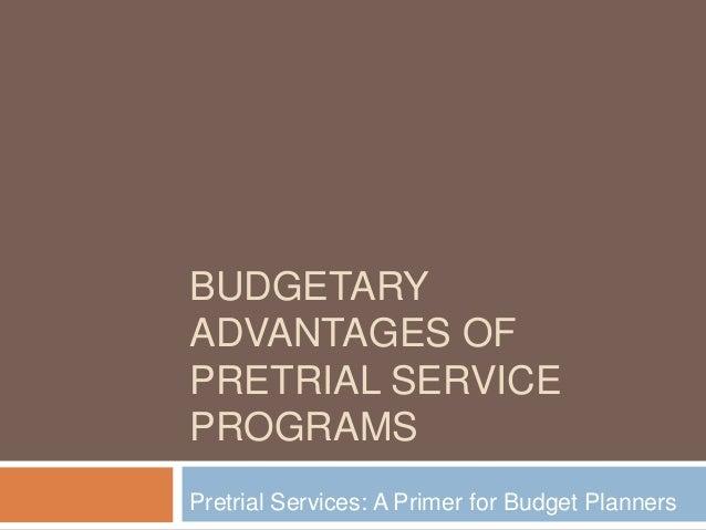 BUDGETARYADVANTAGES OFPRETRIAL SERVICEPROGRAMSPretrial Services: A Primer for Budget Planners
