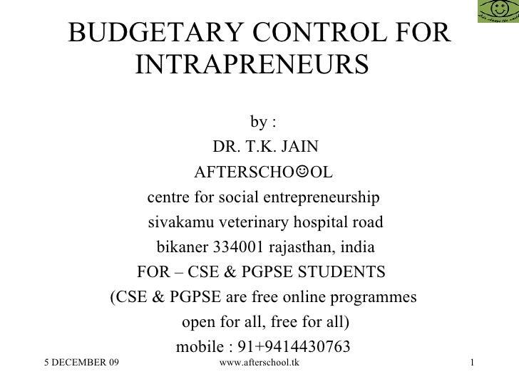 BUDGETARY CONTROL FOR INTRAPRENEURS  <ul><ul><li>by :  </li></ul></ul><ul><ul><li>DR. T.K. JAIN </li></ul></ul><ul><ul><li...