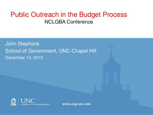 Public Outreach in the Budget Process NCLGBA Conference  John Stephens School of Government, UNC-Chapel Hill December 12, ...