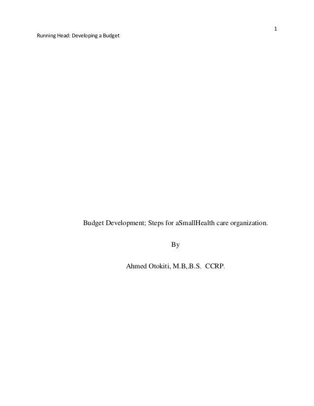 1 Running Head: Developing a Budget Budget Development; Steps for aSmallHealth care organization. By Ahmed Otokiti, M.B,.B...