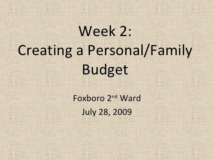 Week 2: Creating a Personal/Family Budget Foxboro 2 nd  Ward July 28, 2009