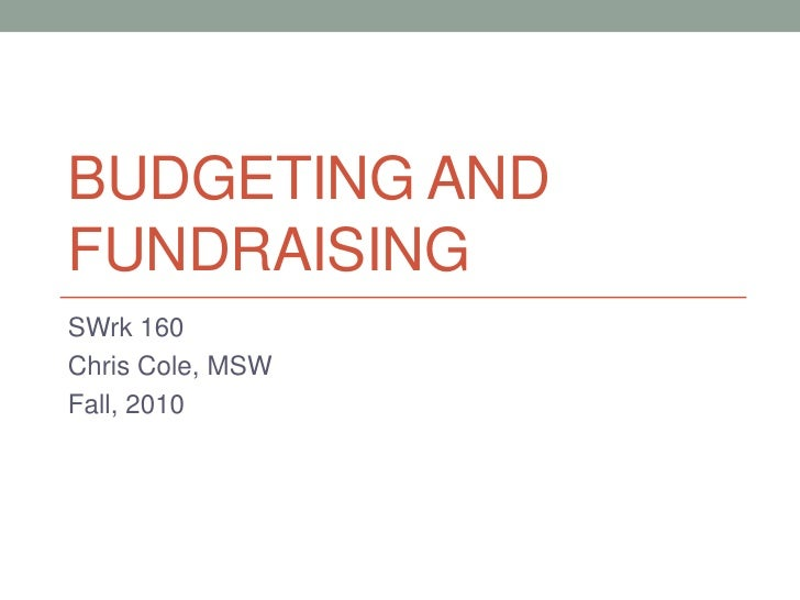 Budgeting and Fundraising<br />SWrk 160<br />Chris Cole, MSW<br />Fall, 2010<br />