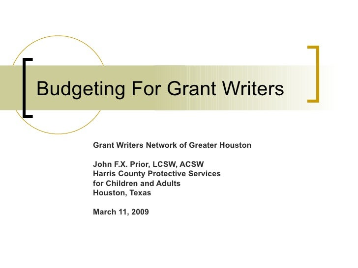 Budgeting For Grant Writers      Grant Writers Network of Greater Houston      John F.X. Prior, LCSW, ACSW      Harris Cou...