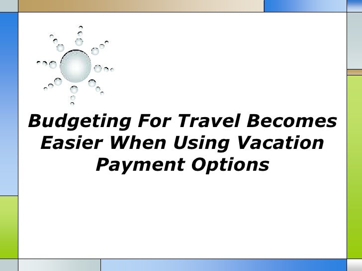Budgeting For Travel Becomes Easier When Using Vacation      Payment Options