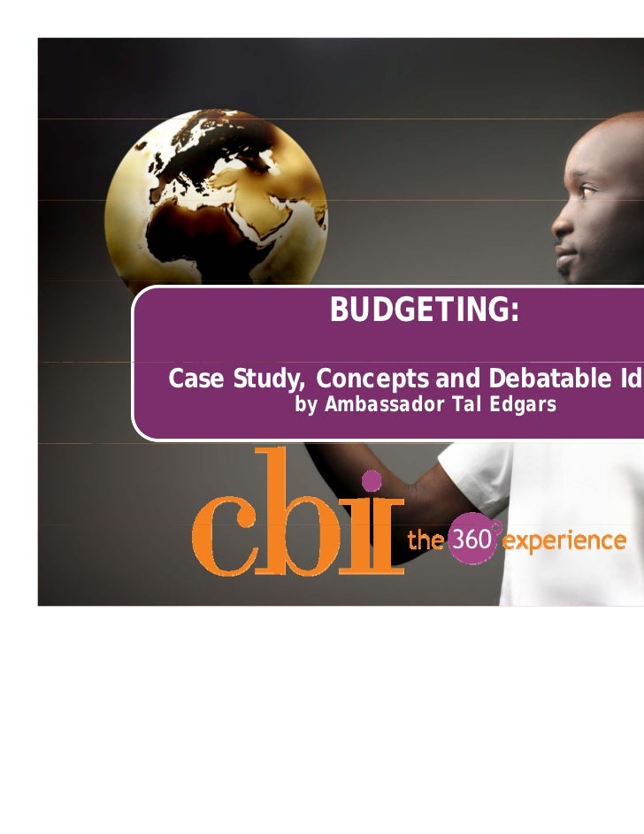 BUDGETING:Case Study, Concepts and Debatable Ideas         by Ambassador Tal Edgars