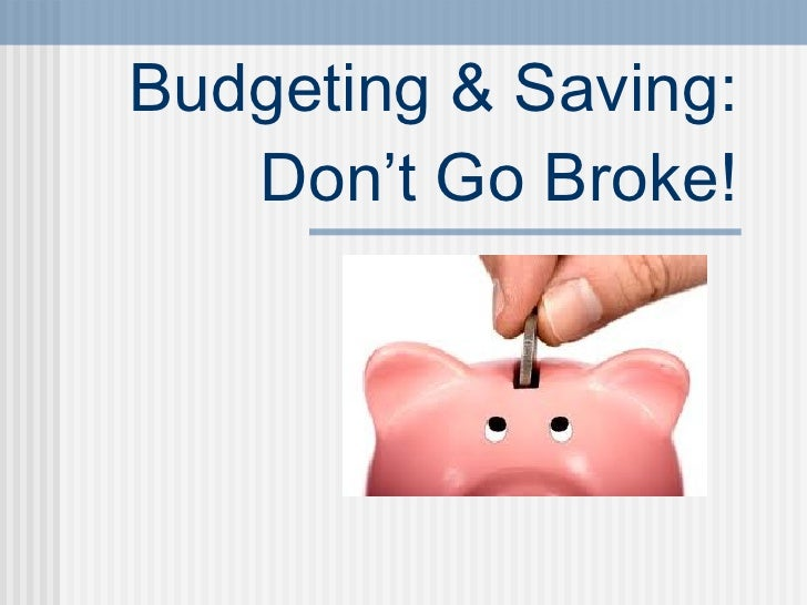 Budgeting & Saving: Don't Go Broke!