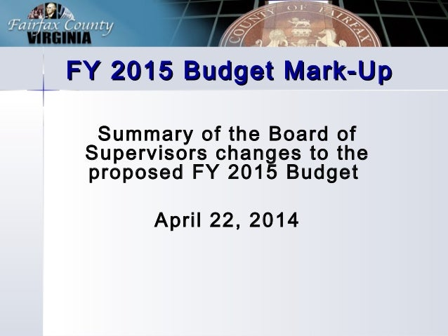 FY 2015 Budget Mark-UpFY 2015 Budget Mark-Up Summary of the Board of Supervisors changes to the proposed FY 2015 Budget Ap...