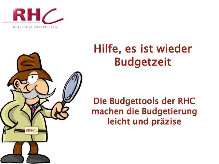Hilfe, es ist wieder       Budgetzeit  Die Budgettools der RHC  machen die Budgetierung     leicht und präziseHotel Ratske...