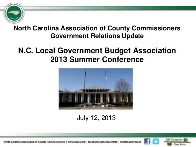 North Carolina Association of County Commissioners Government Relations Update N.C. Local Government Budget Association 20...