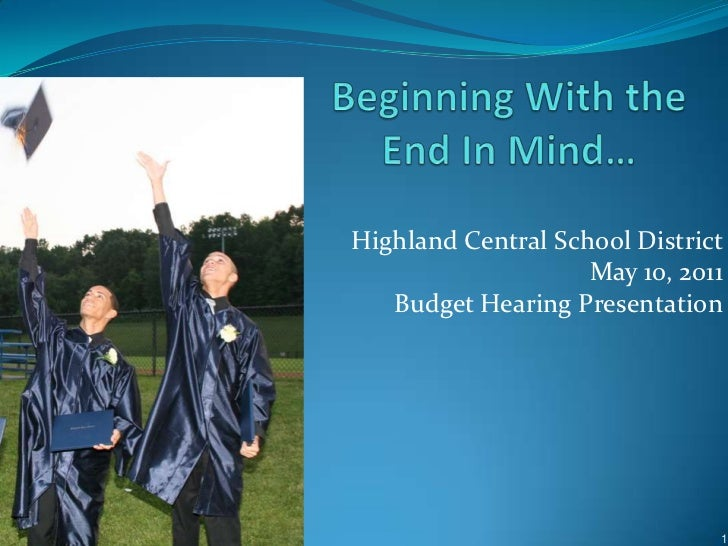 Beginning With the End In Mind…<br />Highland Central School District <br />May 10, 2011 <br />Budget Hearing Presentation...