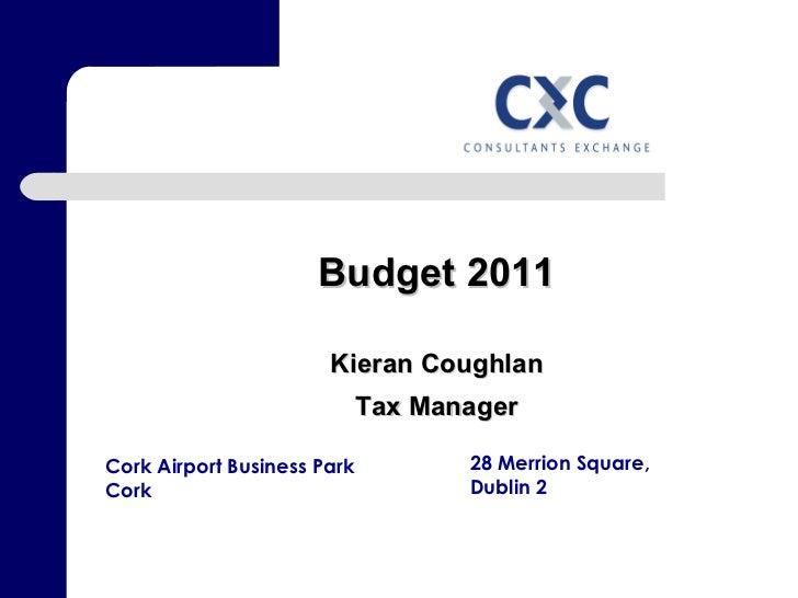 Cork Airport Business Park Cork 28 Merrion Square, Dublin 2 Budget 2011 Kieran Coughlan Tax Manager