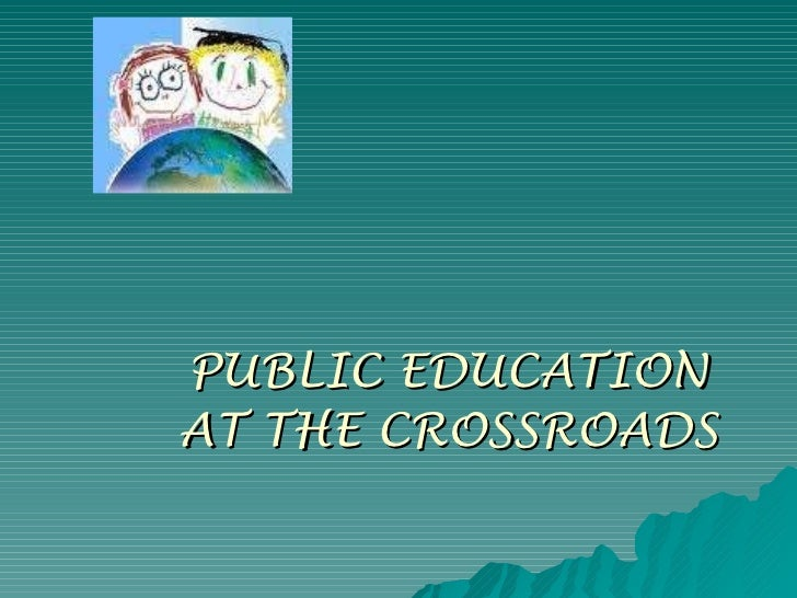 PUBLIC EDUCATION AT THE CROSSROADS