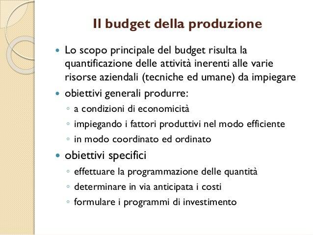 Il budget della produzione  Lo scopo principale del budget risulta la quantificazione delle attività inerenti alle varie ...