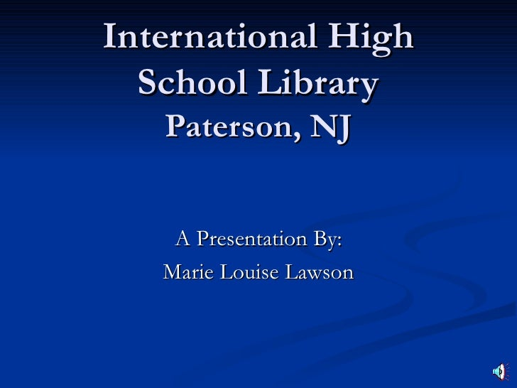 International High   School Library    Paterson, NJ       A Presentation By:    Marie Louise Lawson