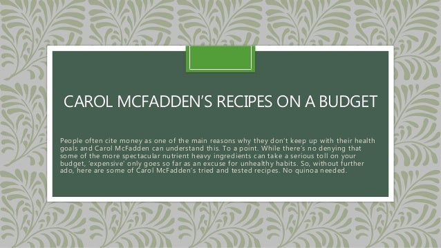 CAROL MCFADDEN'S RECIPES ON A BUDGET People often cite money as one of the main reasons why they don't keep up with their ...