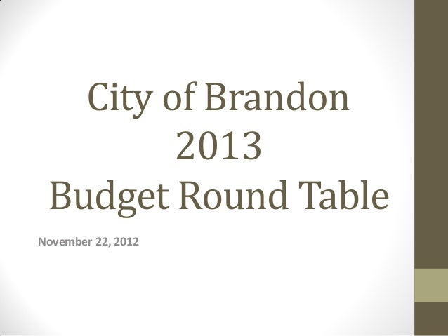 City of Brandon         2013 Budget Round TableNovember 22, 2012