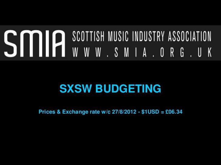 SXSW BUDGETINGPrices & Exchange rate w/c 27/8/2012 - $1USD = £06.34