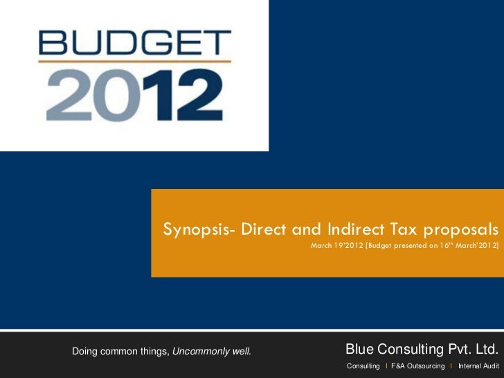 Synopsis- Direct and Indirect Tax proposals                                        March 19'2012 [Budget presented on 16th...