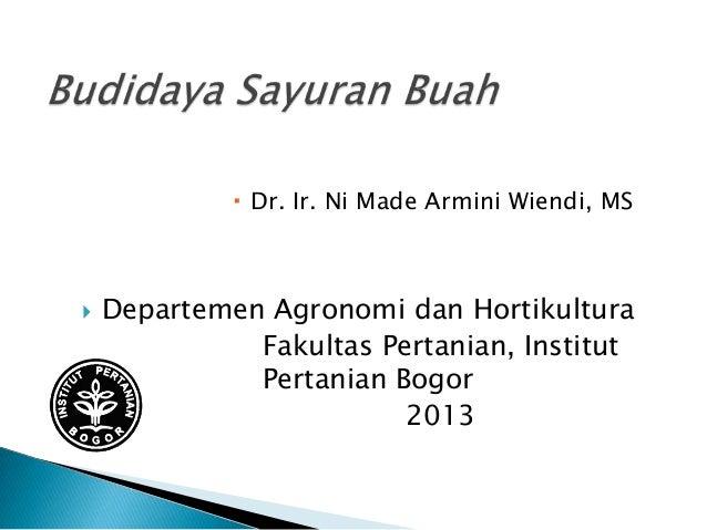  Dr. Ir. Ni Made Armini Wiendi, MS    Departemen Agronomi dan Hortikultura Fakultas Pertanian, Institut Pertanian Bogor ...