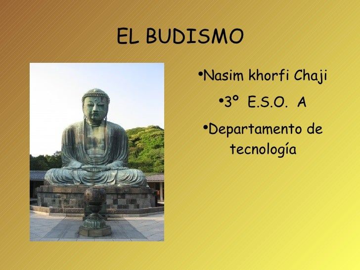 EL BUDISMO <ul><li>Nasim khorfi Chaji </li></ul><ul><li>3º  E.S.O.  A </li></ul><ul><li>Departamento de tecnología </li></ul>