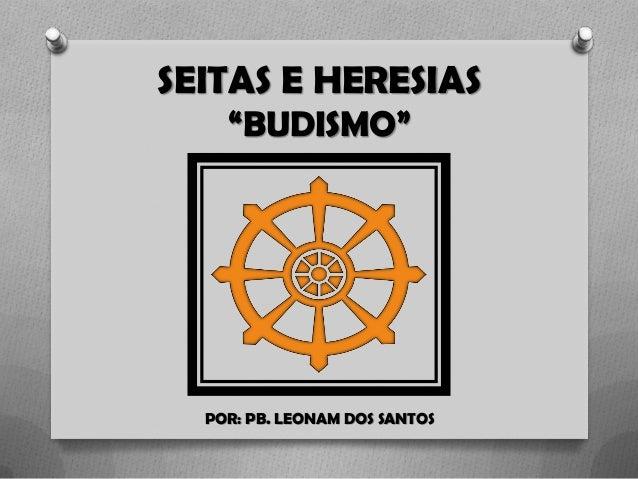 """SEITAS E HERESIAS """"BUDISMO"""" POR: PB. LEONAM DOS SANTOS"""