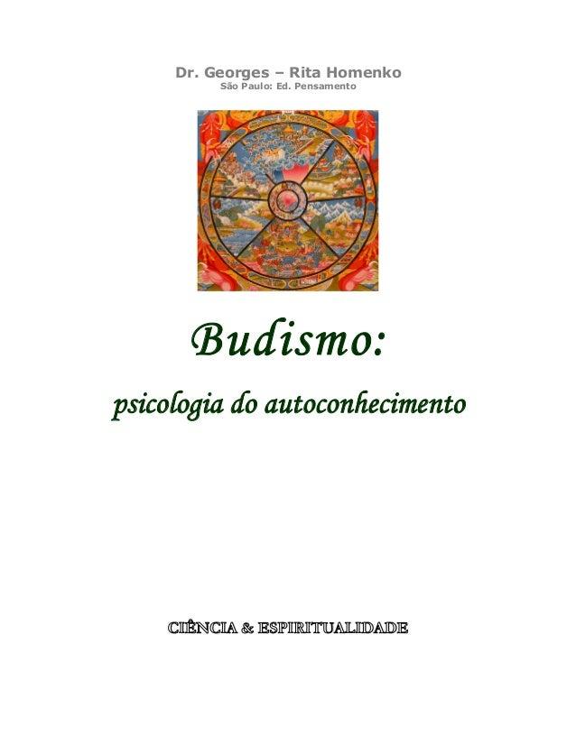 Dr. Georges – Rita Homenko São Paulo: Ed. Pensamento Budismo: psicologia do autoconhecimento CIÊNCIA & ESPIRITUALIDADE