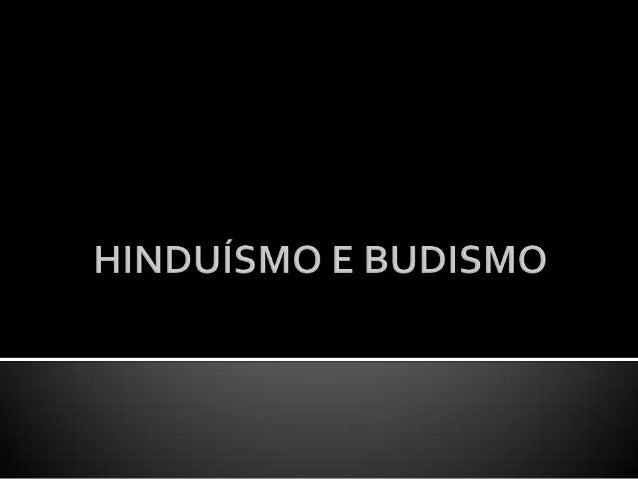 HINDUÍSMO  O Hinduísmo surgiu há 4.000 anos, na Índia. Formou-se da junção de várias crenças, sem um fundador ou livro sag...