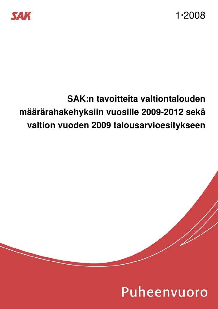 1·2008           SAK:n tavoitteita valtiontaloudenmäärärahakehyksiin vuosille 2009-2012 sekä valtion vuoden 2009 talousarv...