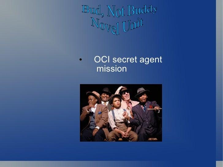 <ul><li>OCI secret agent  mission </li></ul>Bud, Not Buddy Novel Unit