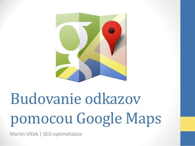 Budovanie odkazovpomocou Google MapsMartin Vlček | SEO optimalizácia
