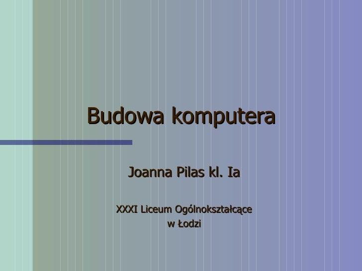 Budowa komputera Joanna Pilas kl. Ia XXXI Liceum Ogólnokształcące w Łodzi