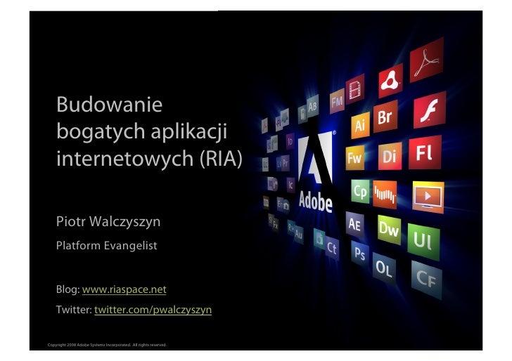 Budowanie     bogatych aplikacji     internetowych (RIA)      Piotr Walczyszyn     Platform Evangelist       Blog: www.ria...