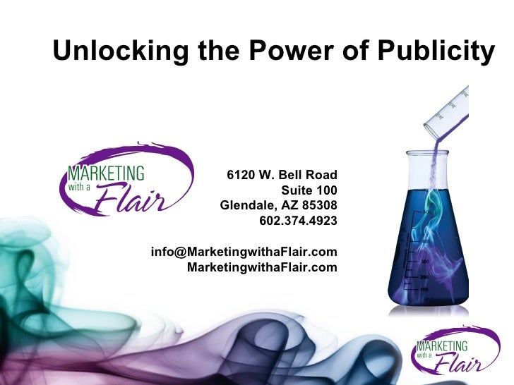 Unlocking the Power of Publicity 6120 W. Bell Road Suite 100 Glendale, AZ 85308 602.374.4923 [email_address] Marketingwith...