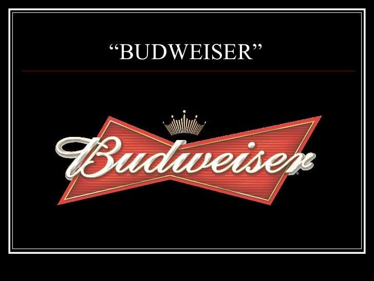 """"""" BUDWEISER"""""""