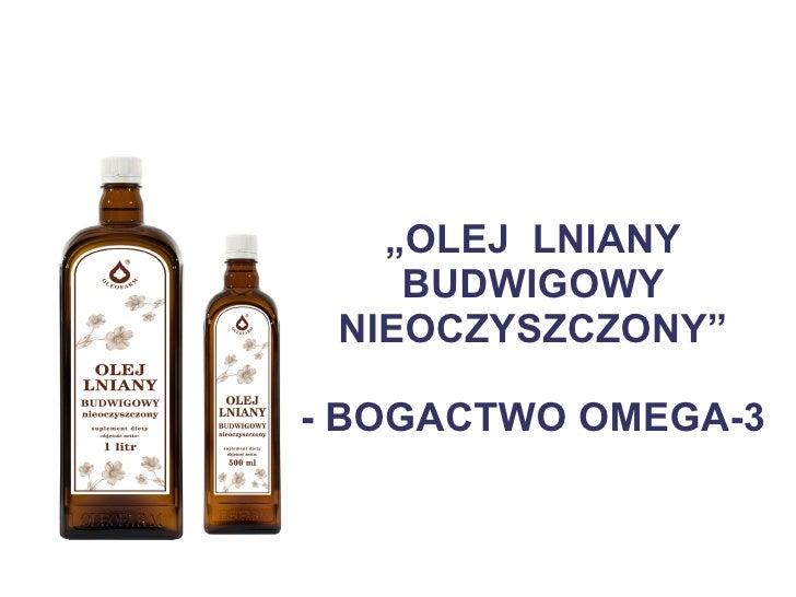 """"""" OLEJ  LNIANY BUDWIGOWY NIEOCZYSZCZONY"""" - BOGACTWO OMEGA-3"""