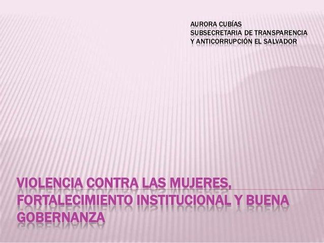 AURORA CUBÍAS SUBSECRETARIA DE TRANSPARENCIA Y ANTICORRUPCIÓN EL SALVADOR  VIOLENCIA CONTRA LAS MUJERES, FORTALECIMIENTO I...