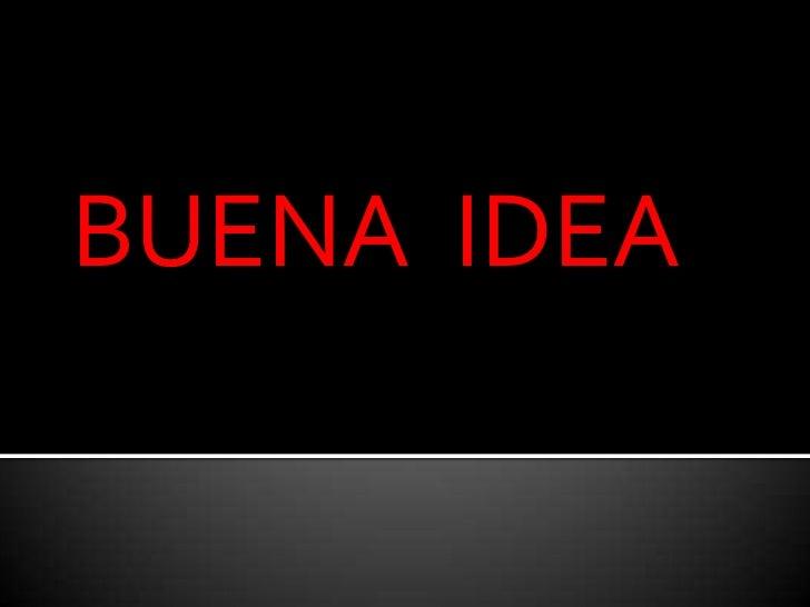 BUENA IDEA<br />BUENA  IDEA<br />