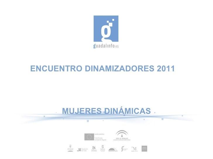 ENCUENTRO DINAMIZADORES 2011      MUJERES DINÁMICAS