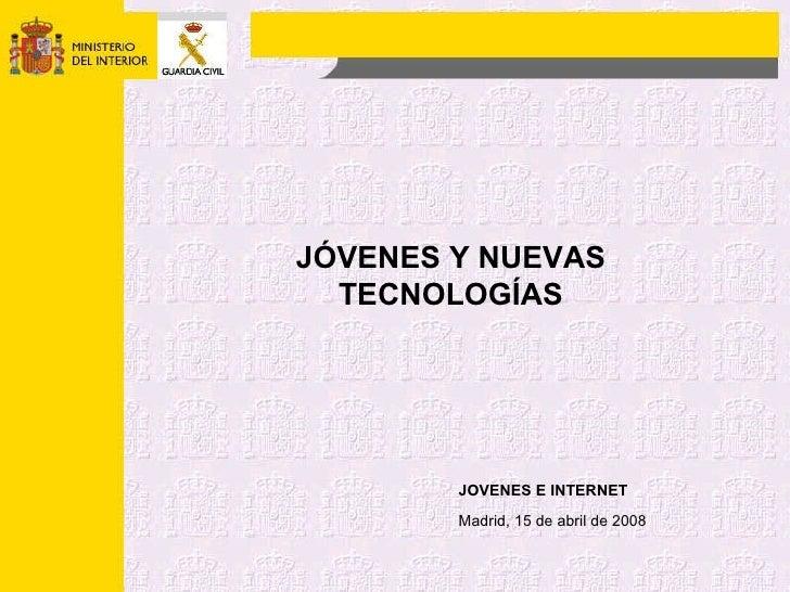JOVENES E INTERNET JÓVENES Y NUEVAS TECNOLOGÍAS Madrid, 15 de abril de 2008