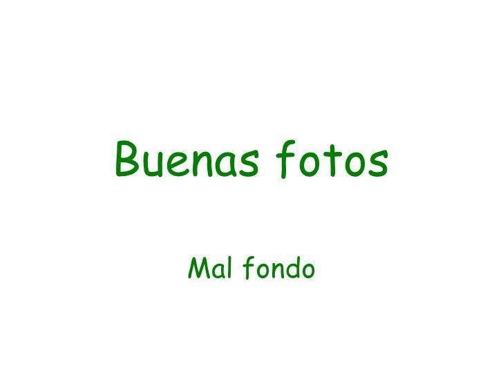Buenas Fotos Mal Fondo