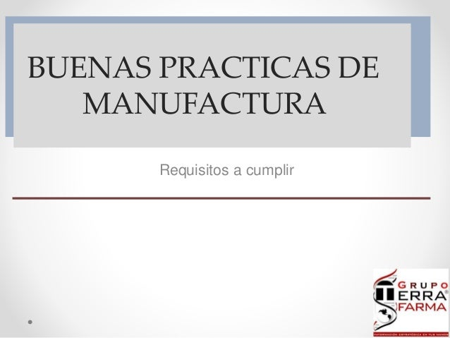 BUENAS PRACTICAS DE  MANUFACTURA  Requisitos a cumplir