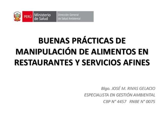 BUENAS PRÁCTICAS DE MANIPULACIÓN DE ALIMENTOS EN RESTAURANTES Y SERVICIOS AFINES Blgo. JOSÉ M. RIVAS GELACIO ESPECIALISTA ...