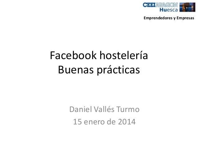 Emprendedores y Empresas  Facebook hostelería Buenas prácticas Daniel Vallés Turmo 15 enero de 2014