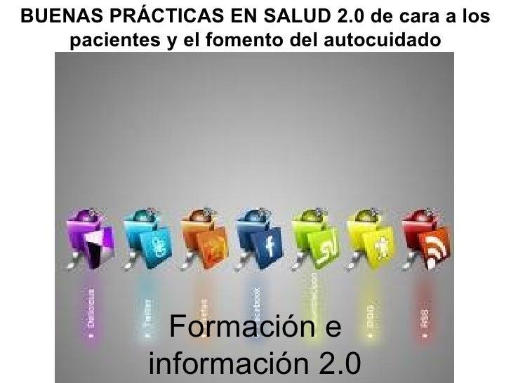 BUENAS PRÁCTICAS EN SALUD 2.0 de cara a los    pacientes y el fomento del autocuidado             Formación e           in...
