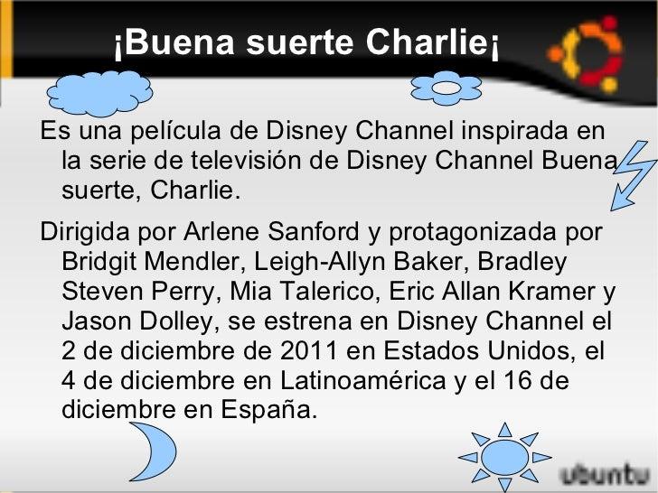¡Buena suerte Charlie¡ <ul><li>Es una película de Disney Channel inspirada en la serie de televisión de Disney Channel Bue...