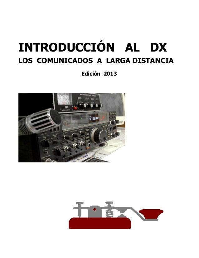 INTRODUCCIÓN AL DX LOS COMUNICADOS A LARGA DISTANCIA Edición 2013