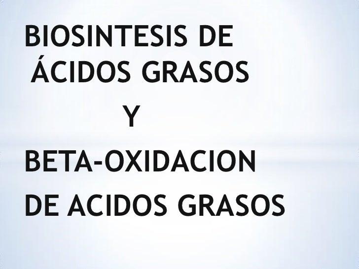 BIOSINTESIS DE ÁCIDOS GRASOS <br />           Y<br />BETA-OXIDACION<br />DE ACIDOS GRASOS<br />